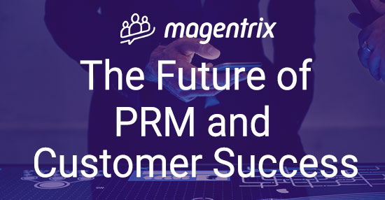 The Future of PRM and Customer Success